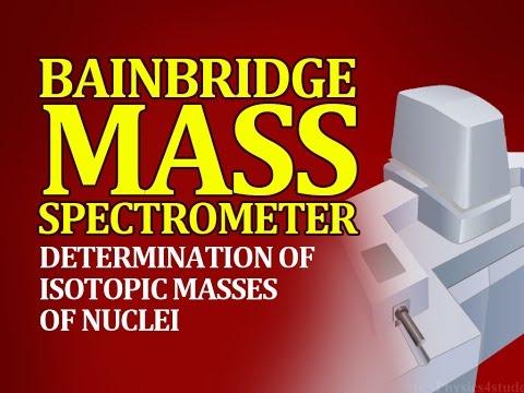 Bainbridge Mass Spectrometer – Determination of Isotopic Masses of Nuclei