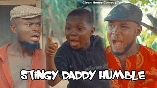STINGY DADDY HUMBLE [CLEAN HOUSE COMEDY FT PRAIZE VICTOR COMEDY] EPISODE 140