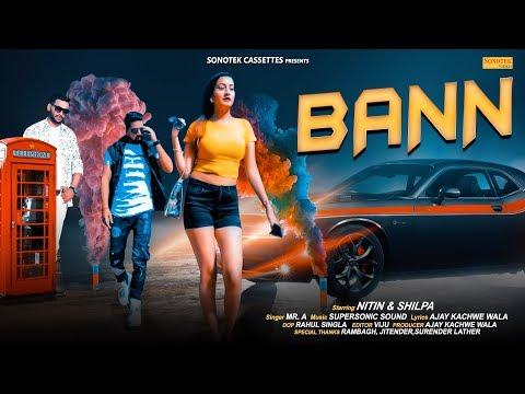 Bann | Mr. A | Nitin & Shilpa | Ajay Kachhwe Wala | Latest Haryanvi Songs Haryanavi 2018 | Sonotek