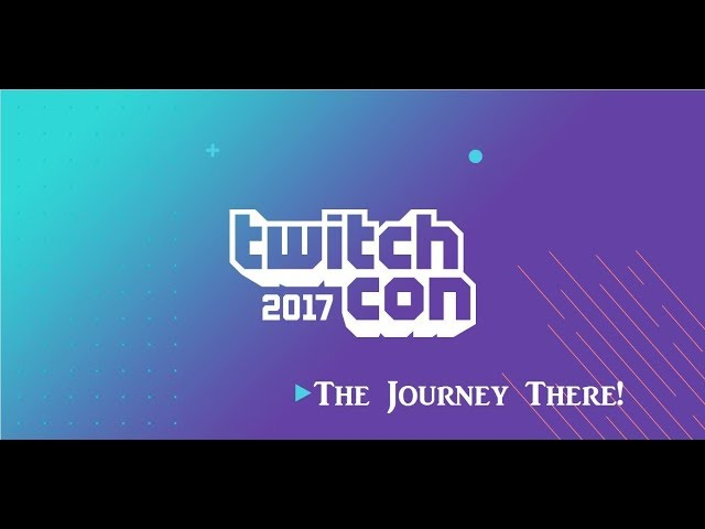 TwitchCon 2017 ~ The Journey There!