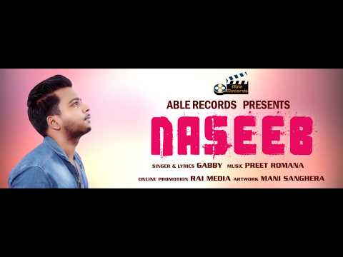 Naseeb (Full Song)   Gabby   New Punjabi songs 2018   Able Records