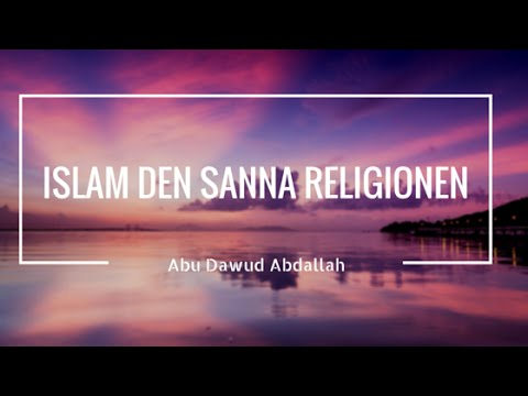 Islam den sanna religionen | del 1 | - Tron på Allah | Abu Dawud