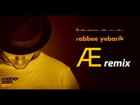 Arabic Remix - Maher Zain - Rabbee Yebarik (AE Remix)