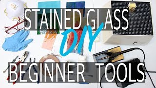 BEGINNER TOOLS AND EQUIPMENT for STAINED GLASS