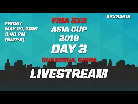 LIVE 🔴 - FIBA 3x3 Asia Cup 2019 - Day 3 - Changsha, China