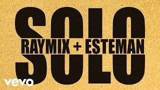 Raymix, Esteman - Solo (LETRA/REMIX)