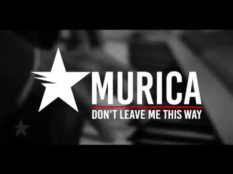 murica---don't-leave-me-this-way-(music-video)
