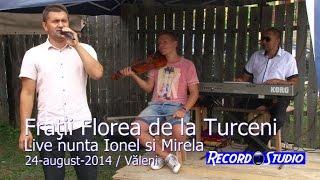 Fratii Florea - Am facut mandro din tine doamna, Tare-i faina viata mea LIVE Nunta Ionel si Mirela