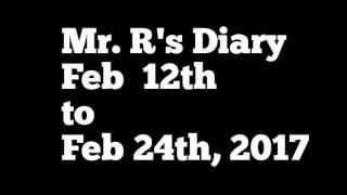 Mr. R's Diary: Feb 12th Feb 24th