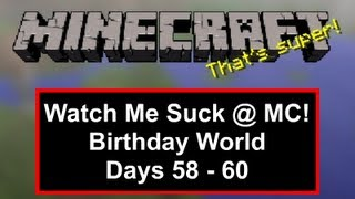 Watch Me Suck at Minecraft! Birthday World, Days 58 Through 60