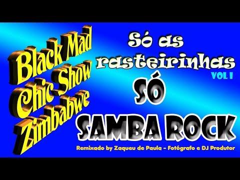 SAMBA ROCK DOS BAILES DA BLACK MAD, CHIC SHOW E ZIMBABWE