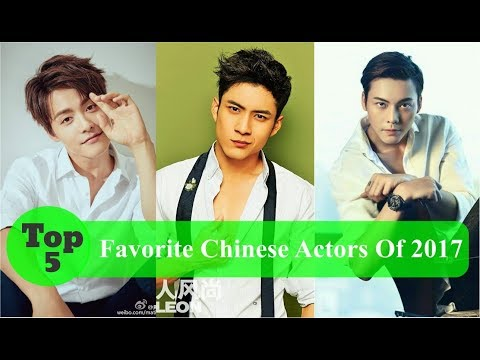 Top 5 Favorite Chinese Actors Of 2017
