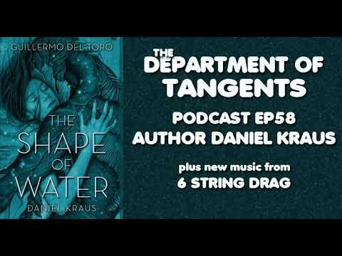 DoT Podcast EP58: Shape of Water Author Daniel Kraus plus New Music from 6 String Drag