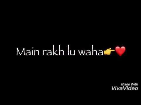 Tujko Main Rakh Lu Waha Love Song