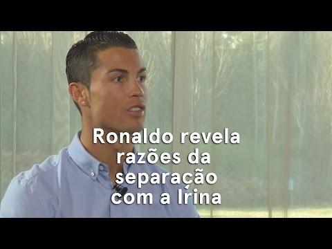 Ronaldo revela razões da separação com a Irina