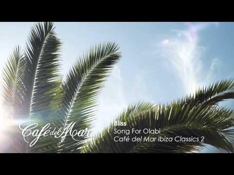 Bliss - Song For Olabi (Café del Mar Ibiza Classics 2)