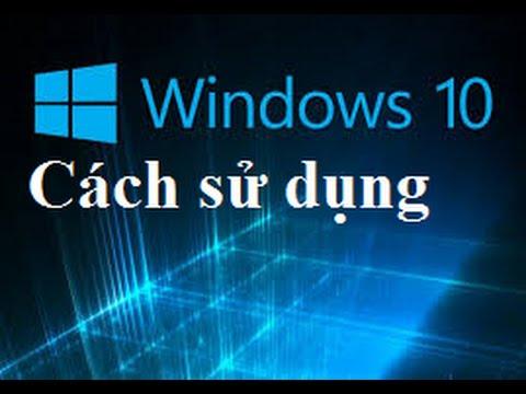 Cách sử dụng windows 10 từ A  Z