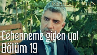 Скачать İstanbullu Gelin 19 Bölüm Cehenneme Giden Yol