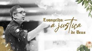 Evangelho: A Justiça de Deus - Pr. Francisco Chaves