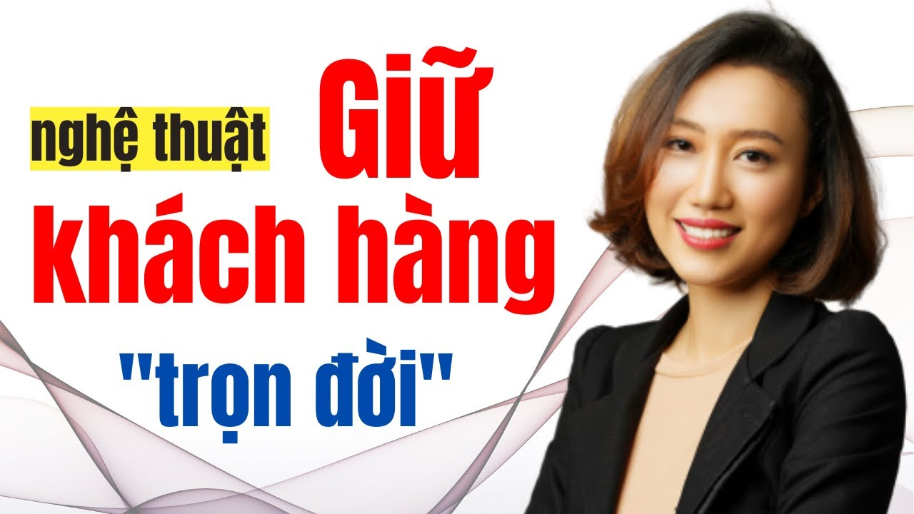 Kỹ năng bán hàng | Nghệ thuật giữ Khách Hàng Trọn Đời | Nguyen Yen Ly
