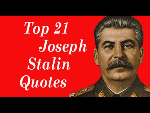 Top 21 Joseph Stalin Quotes    The leader of the Soviet Union