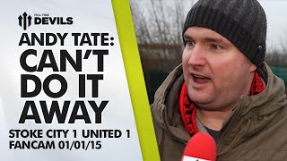 Andy Tate: Can't Do It Away | Stoke City 1 Manchester United 1 | FANCAM