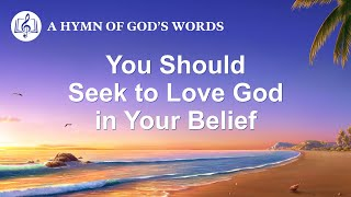 """You Should Seek to Love God in Your Belief"" 