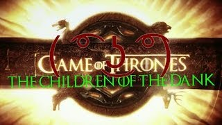 Game of Thrones: The Children of The Dank ( ͡ʘ ͜ʖ ͡ʘ)