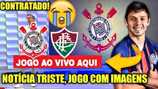 ACABA DE SAIR UMA NOTÍCIA TRISTE NO CORINTHIANS, Corinthians x Fluminense Ao Vivo,MERCADO DA BOLA