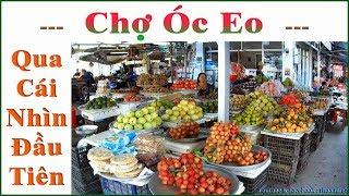Chợ Óc Eo _ Qua Cái Nhìn Đầu Tiên !...