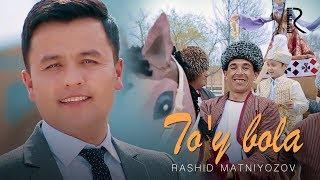 Rashid Matniyozov - To'y bola | Рашид Матниёзов - Туй бола
