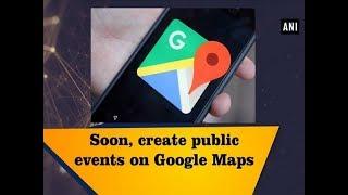 Soon, create public events on Google Maps - Technology News