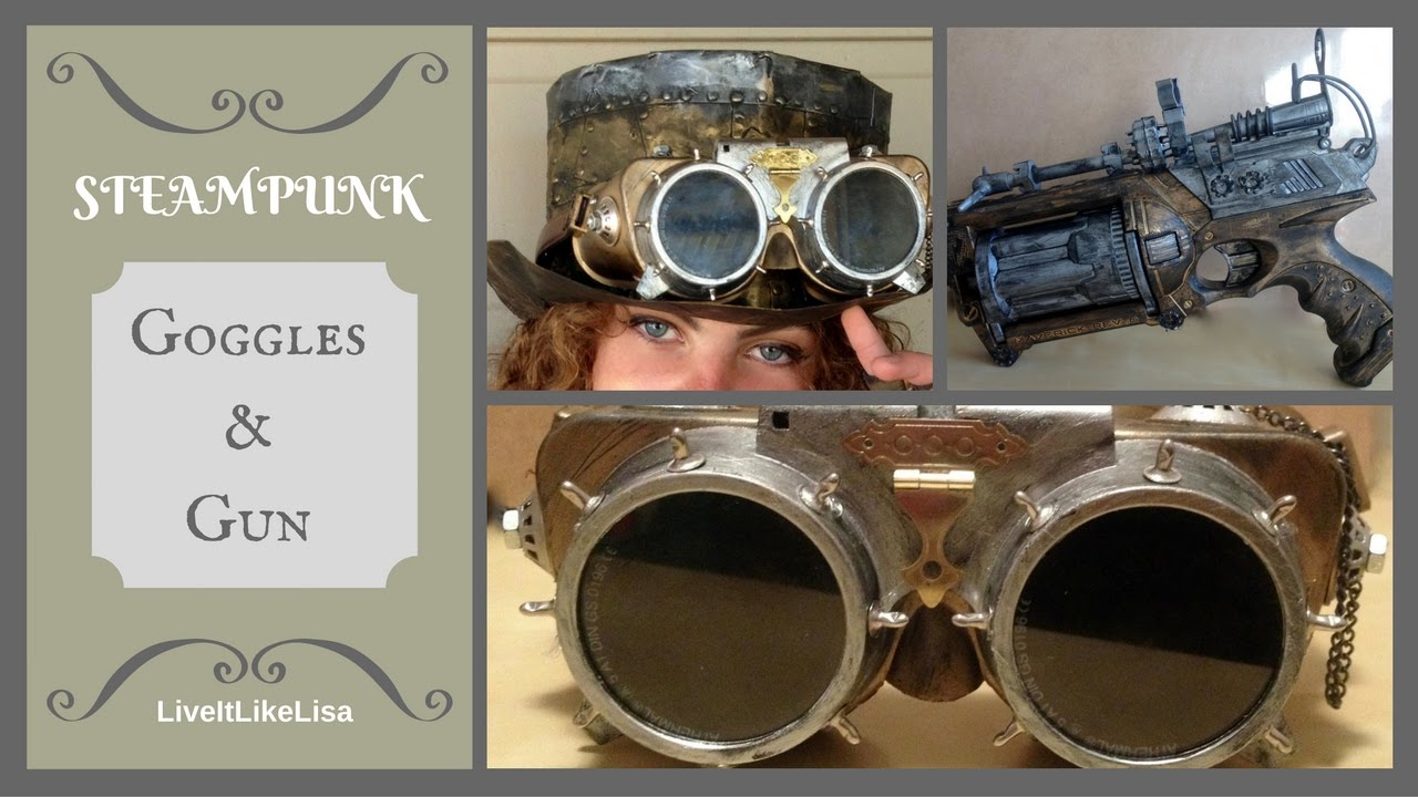 DIY | How To Make Steampunk Goggles & Nerf Gun - YouTube