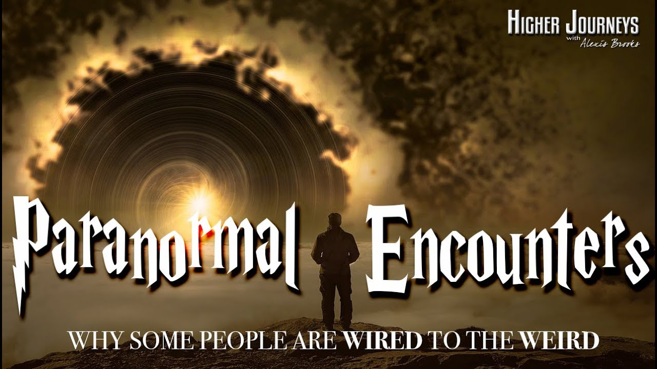 Paranormal Encounters - Why Some People Are Wired to the WEIRD!