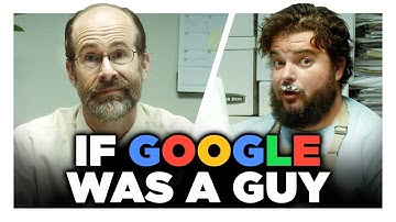 If Google Was A Guy (Full Series)