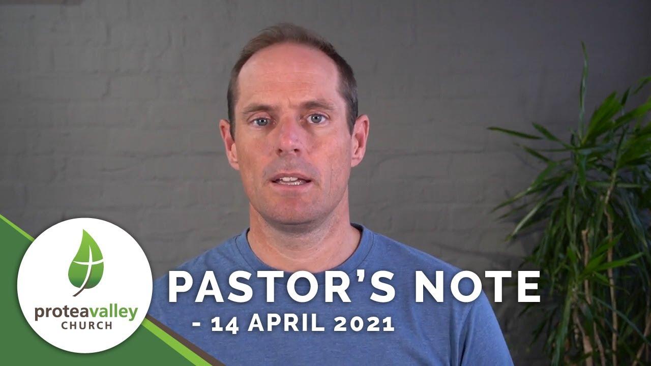 Pastor's Note - 14 April 2021
