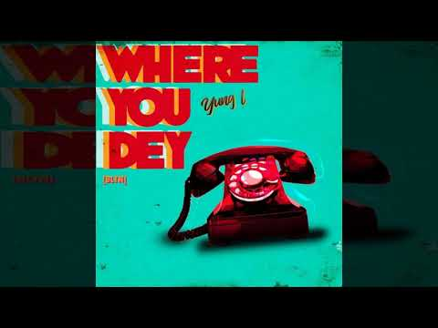 Yung L - Where You Dey (feat, Uncle Charlie)