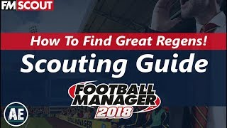 FM18 | Regen Hunting / Youth Intake Best Scouting Methods, Tips and Tricks | Football Manager 2018