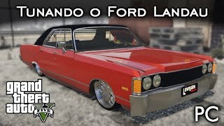 Tunando o Ford Landau - MOD LOWRIDER! | GTA V - PC [PT-BR]