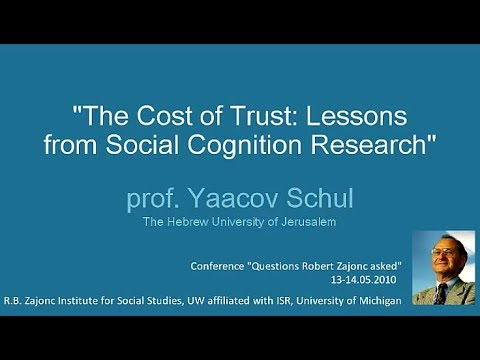 """Yaacov Schul, """"The cost of trust: Lessons from social cognition research"""", ISS 2010"""