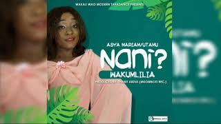 ASYA UTAMU-NANI WAKUMLILIA,WAKALI WAO MODERN TARADANCE(Official Audio)