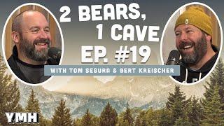 Ep. 19 | 2 Bears 1 Cave w/ Tom Segura & Bert Kreischer