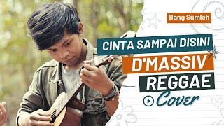 Cinta Sampai Disini - Reggae Cover by Bang Sumleh