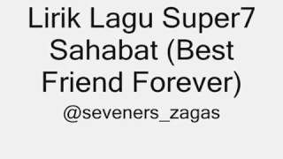 Lirik lagu super 7 sahabat Best friend forever