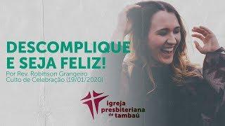 Descomplique e seja feliz!   Robinson Grangeiro   IPTambaú   19/01/2020   18h