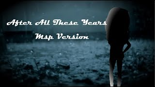 After All These Years // Msp Version