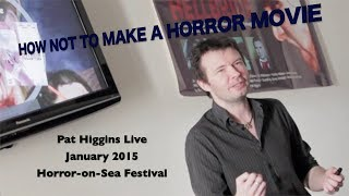 How Not To Make a Horror Movie (Pat Higgins Live 2015)