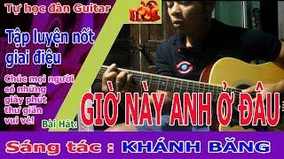 Tự Học Đàn Guitar: Giờ Này Anh Ở Đâu điệu Slowrock và đi nốt giai điệu