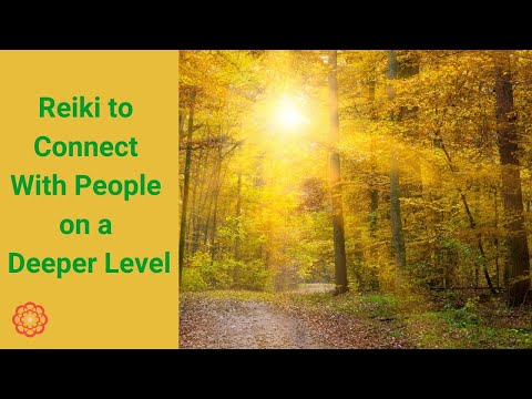 Reiki to Connect With People on a Deeper Level