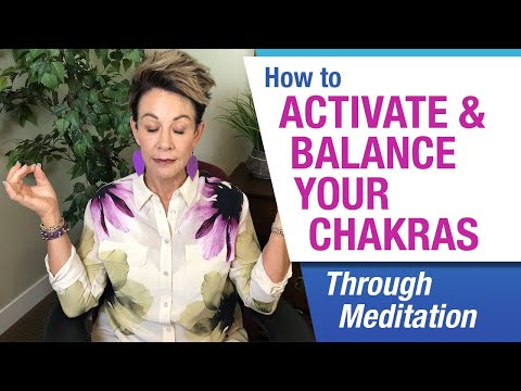 How To Activate And Balance Your Chakras Through Meditation